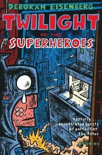 Twilight of the Superheroes By Deborah Eisenberg