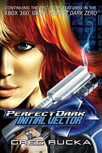 Perfect Dark: Initial Vector By Greg Rucka