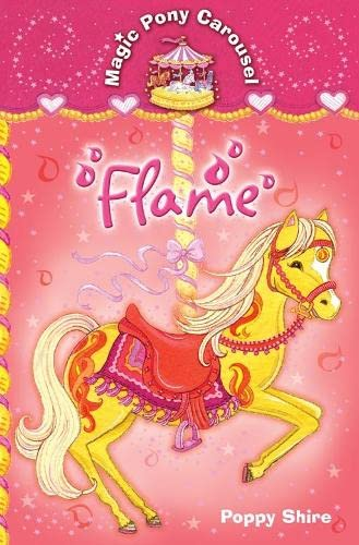 Magic Pony Carousel 6: Flame By Poppy Shire