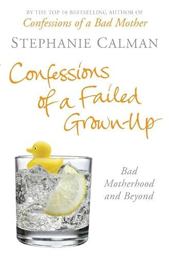 Confessions of a Failed Grown-Up By Stephanie Calman
