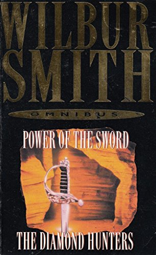 Wilbur Smith Omnibus : Diamond Hunters/Power of the Sword By No Author
