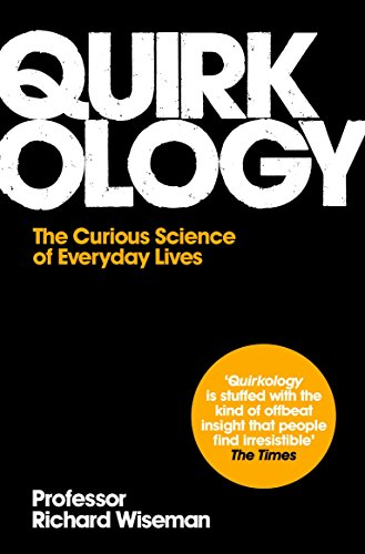 Quirkology: The Curious Science of Everyday Lives by Professor Richard Wiseman