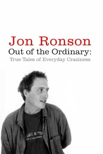 Out of the Ordinary: True Tales of Everyday Craziness by Jon Ronson