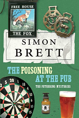 The Poisoning in the Pub: The Fethering Mysteries (Fethering Mysteries 10) By Simon Brett
