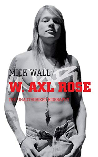 W. Axl Rose: The Unauthorized Biography by Mick Wall