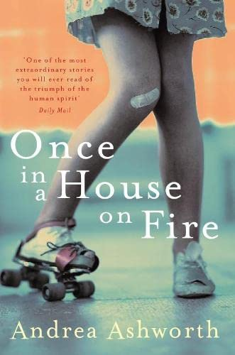 Once in a House on Fire By Andrea Ashworth