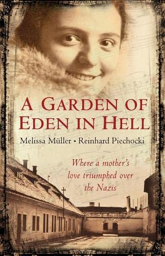 A Garden of Eden in Hell: The Life of Alice Herz-Sommer By Melissa Muller