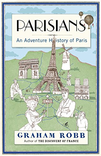 Parisians: An Adventure History of Paris by Graham Robb