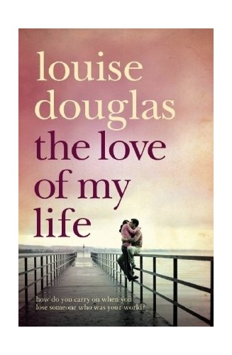 The Love of My Life By Louise Douglas