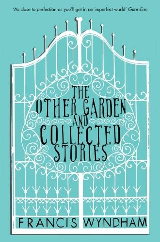 The Other Garden and Collected Stories By Francis Wyndham