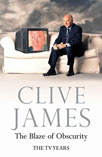 The Blaze of Obscurity By Clive James