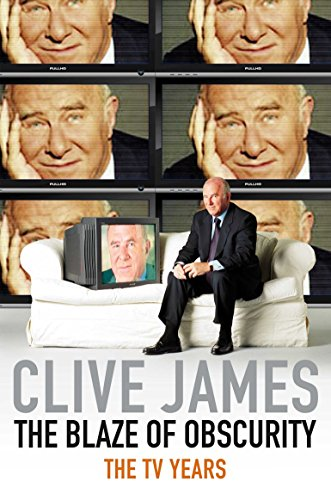 The Blaze of Obscurity: Unreliable Memoirs V by Clive James