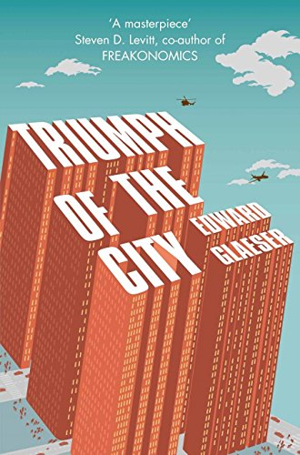Triumph of the City: How Urban Spaces Make Us Human by Edward Glaeser
