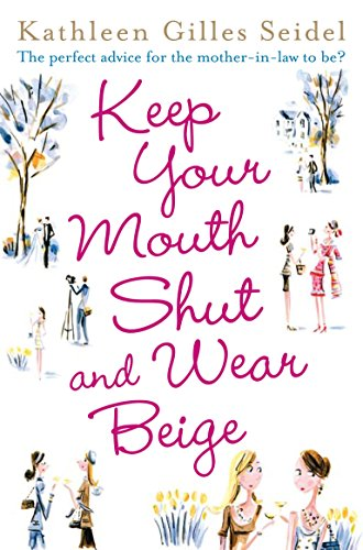 Keep Your Mouth Shut and Wear Beige By Kathleen Gilles Seidel