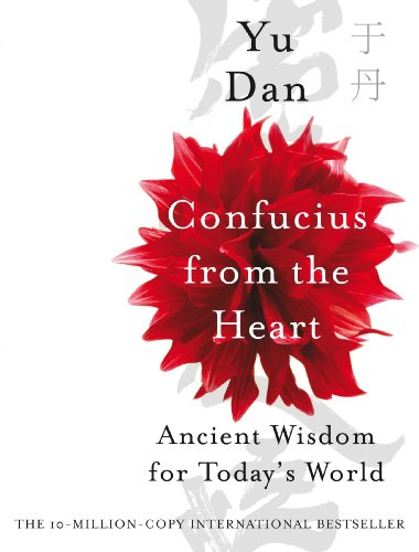 Confucius from the Heart: Ancient Wisdom for Today's World by Yu Dan