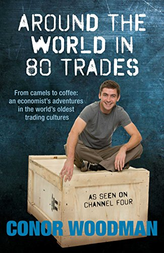 Around the world in 80 trades: Adventures in economics, from coffee to camels and back By Conor Woodman