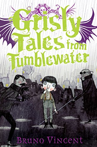 Grisly Tales from Tumblewater By Bruno Vincent