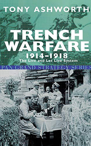 Trench Warfare, 1914-18: The Live and Let Live System by Tony Ashworth