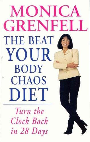 The Beat Your Body Chaos Diet: Turn the Clock Back in 28 Days By Monica Grenfell