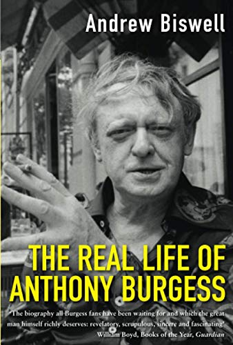 The Real Life of Anthony Burgess By Andrew Biswell