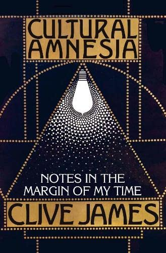 Cultural Amnesia: Notes in the Margin of My Time by Clive James