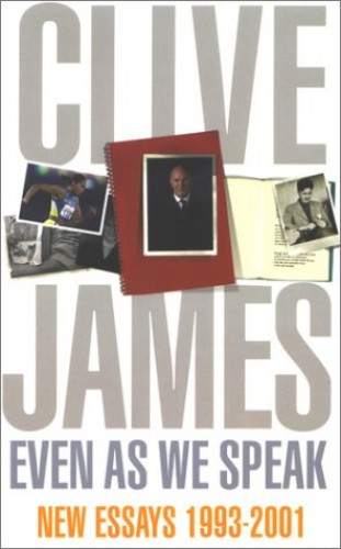Even As We Speak By Clive James