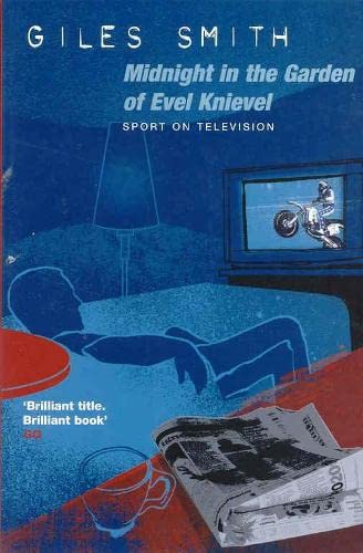 Midnight in the Garden of Evel Knievel By Giles Smith