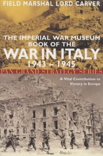 Imperial War Museum Book of the War in Italy 1943- By Michael Carver