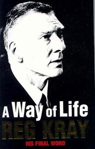 A Way of Life: His Final Word ; Over Thirty Years of Blood, Sweat and Tears By Reg Kray
