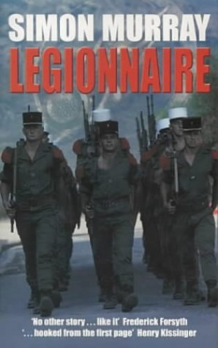 Legionnaire: The Real Life Story of an Englishman in the French Foreign Legion By Simon Murray