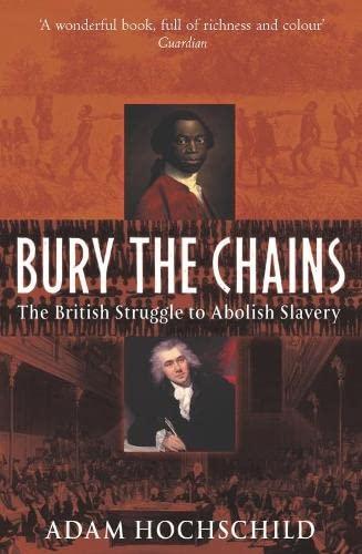 Bury the Chains: The British Struggle to Abolish Slavery By Adam Hochschild