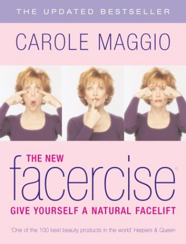 The New Facercise: Give Yourself a Natural Facelift by Carole Maggio