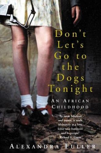 Don't Let's Go to the Dogs Tonight: An African Childhood by Alexandra Fuller