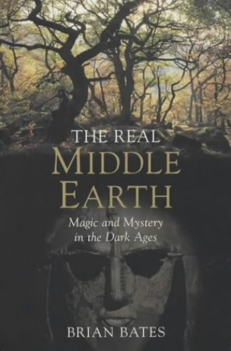The Real Middle-Earth: Magic and Mystery in the Dark Ages By Brian Bates