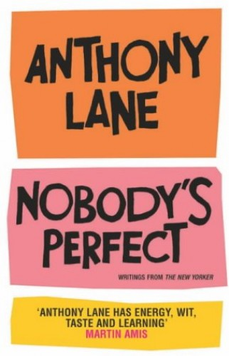 Nobody's Perfect: The Reviews of Anthony Lane Esquire By Anthony Lane