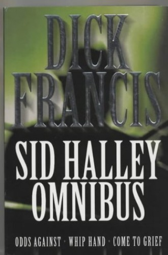 The Sid Halley Omnibus By Dick Francis