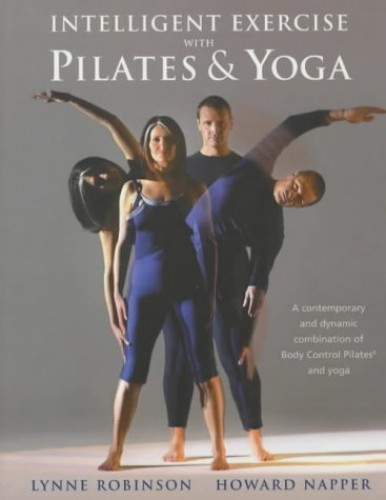 Intelligent Exercise with Pilates & Yoga By Lynne Robinson