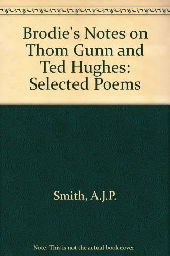 Brodie's Notes on Thom Gunn and Ted Hughes By A. J. P. Smith