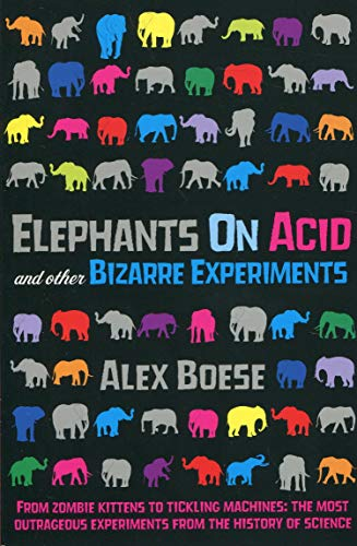 Elephants on Acid: and Other Bizarre Experiments by Alex Boese