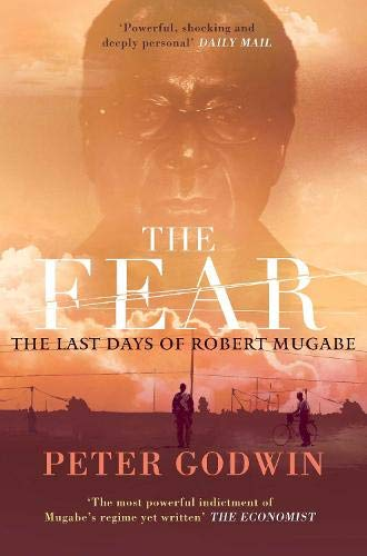 The Fear: The Last Days of Robert Mugabe By Peter Godwin