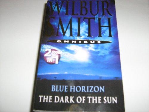 Wilbur Smith Omnibus: Blue Horizon / The Dark of the Sun By Wilbur Smith