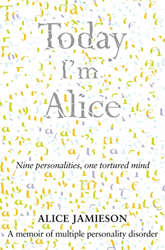 Today I'm Alice: Nine Personalities, One Tortured Mind By Alice Jamieson