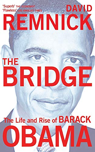 The Bridge: The Life and Rise of Barack Obama by David Remnick