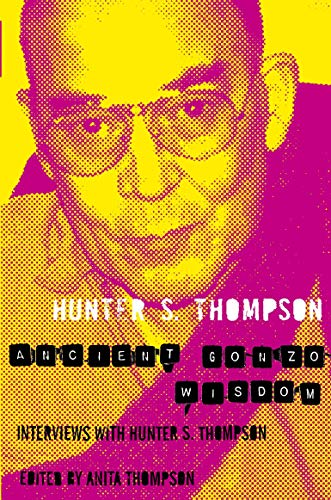 Ancient Gonzo Wisdom By Hunter S. Thompson