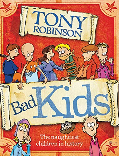 Bad Kids: The Naughtiest Children in History by Sir Tony Robinson