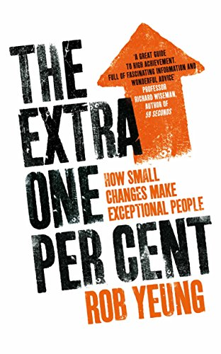 The Extra One Per Cent: How Small Changes Make Exceptional People by Rob Yeung