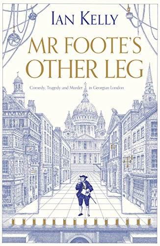 Mr Foote's Other Leg: Comedy, Tragedy and Murder in Georgian London by Ian Kelly