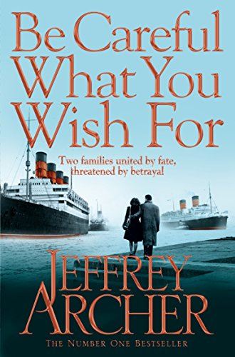 Be Careful What You Wish For (The Clifton Chronicles) By Jeffrey Archer