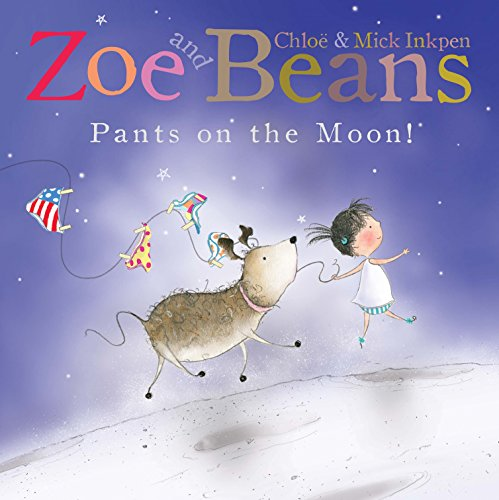 Zoe and Beans: Pants on the Moon! by Chloe Inkpen