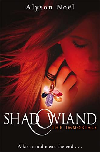 Shadowland: 3 (The Immortals) By Alyson Noel